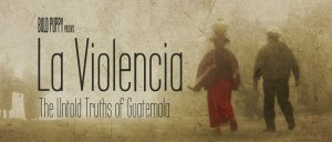 """La Violencia: The Untold Truths of Guatemala"" By Pia Janning & Til Frohlich"